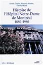 Histoire de l'Hôpital Notre-Dame de Montréal 1880-1980