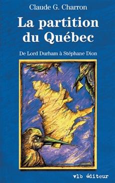 La partition du Québec - De Lord Durham à Stéphane Dion