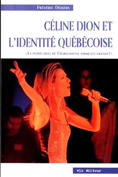Céline Dion et l'identité québécoise - « La petite fille de Charlemagne parmi les grands! »