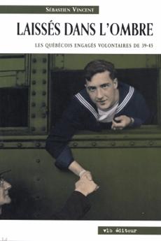 Laissés dans l'ombre - Les Québécois engagés volontaires de 39-45
