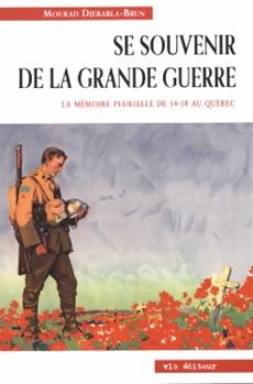 Se souvenir de la Grande Guerre - La mémoire plurielle de 14-18 au Québec