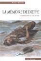 La mémoire de Dieppe - Radioscopie d'un mythe