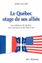 Le Québec otage de ses alliés - Les relations du Québec avec la France et les États-Unis