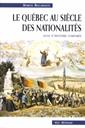 Le Québec au siècle des nationalités  - Essai d'histoire comparée
