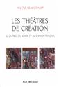 Les théâtres de création - au Québec, en Acadie et au Canada français