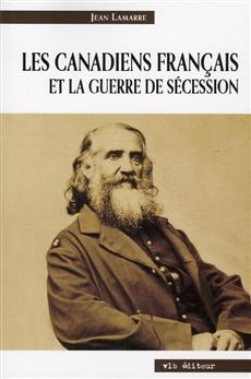 Les Canadiens français et la guerre de Sécession - Une autre dimension de leur migration aux États-Unis