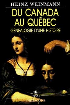 Du Canada au Québec - Généalogie d'une histoire