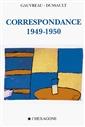 Correspondances, 1949-1950