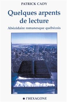 Quelques arpents de lecture - Abécédaire romanesque québécois