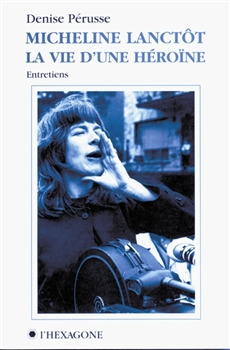 Micheline Lanctôt - La vie d'une héroïne