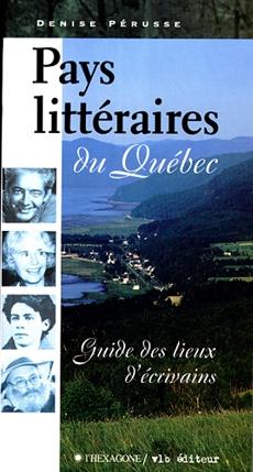 Pays littéraires du Québec - Guide des lieux d'écrivains