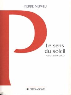 Le sens du soleil - Poèmes 1969 - 2002
