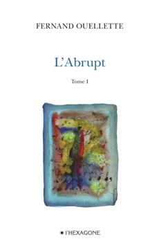 L'Abrupt - Tome 1 - Face au massif. Poèmes 2007-2008