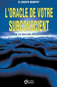L'oracle de votre subconscient - I-Ching: le livre des transformations