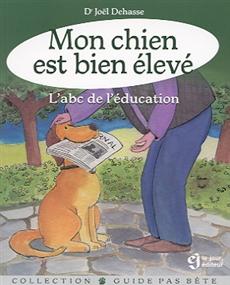 Mon chien est bien élevé - L'Abc de l'éducation