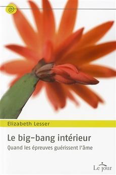 Le big-bang intérieur - Quand les épreuves guérissent l'âme