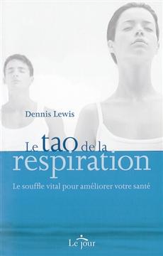 Le tao de la respiration - Le souffle vital pour améliorer votre santé