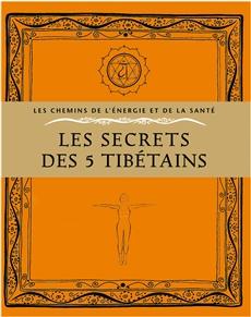 Les secrets des 5 Tibétains - Exercices secrets des moines de l'Himalaya