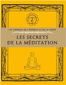 Les secrets de la méditation - Techniques simples pour atteindre l'harmonie