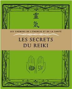 Les secrets du Reiki - Guérir le corps, l'esprit et l'âme