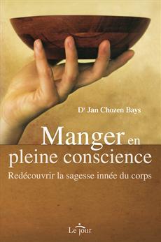 Manger en pleine conscience - Redécouvrir la sagesse innée du corps