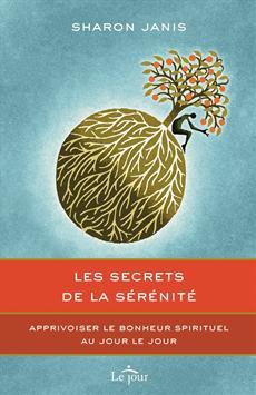 Les secrets de la sérénité - Le bonheur spirituel au jour le jour