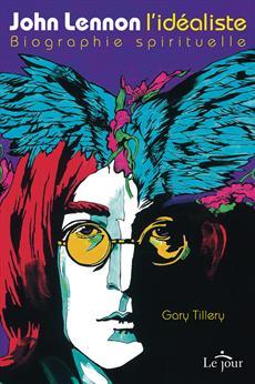 John Lennon l'idéaliste - Biographie spirituelle