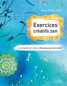 Exercices créatifs zen - Le complément idéal du Nouveau journal créatif