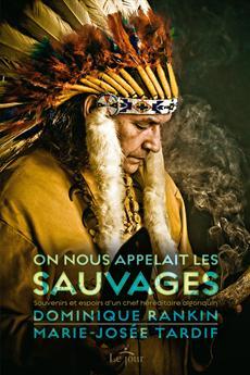 On nous appelait les sauvages - Souvenirs et espoirs d'un chef héréditaire algonquin