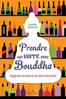 Prendre un verre avec Bouddha - Sagesse moderne et décontractée
