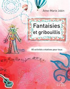 Fantaisies et gribouillis - 85 activités créatives pour tous