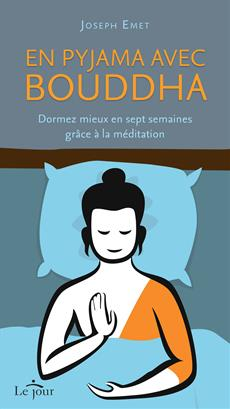 En pyjama avec Bouddha - Dormez mieux en sept semaines grâce à la méditation
