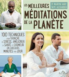Les meilleures méditations de la planète - 100 techniques pour vaincre le stress, améliorer la santé et...