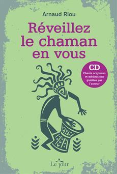 Réveillez le chaman en vous - (CD inclus)