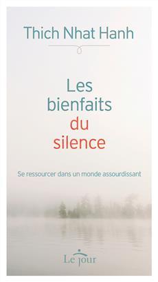 Les bienfaits du silence - Se ressourcer dans un monde assourdissant
