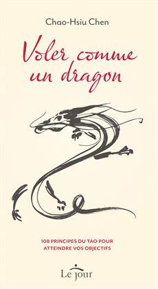 Voler comme un dragon - 108 principes du Tao pour atteindre vos objectifs