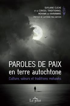 Paroles de paix en terre autochtone - Culture, valeurs et traditions mohawks