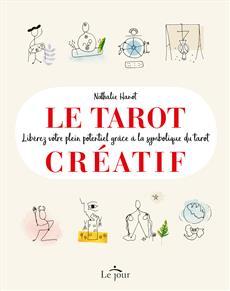 Le tarot créatif - Libérez votre plein potentiel grâce à la symbolique du tarot