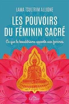 Les pouvoirs du féminin sacré - Ce que le bouddhisme apporte aux femmes