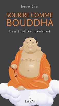 Sourire comme Bouddha - La sérénité ici et maintenant