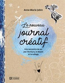 Le nouveau journal créatif - À la rencontre de soi par l'écriture, le dessin et le collage