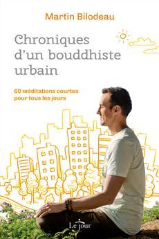 Chroniques d'un bouddhiste urbain - 60 méditations courtes pour tous les jours
