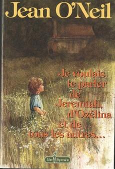 Je voulais te parler de Jeremiah, d'Ozélina et de tous les autres...