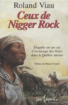 Ceux de Nigger Rock - Enquête sur un cas d'esclavage des noirs dans le Québec ancien