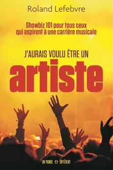 Livre J Aurais Voulu Etre Un Artiste Showbiz 101 Pour Tous Ceux Qui Aspirent A Une Carriere Musicale Messageries Adp