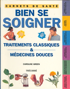 Bien se soigner - Traitements classiques & médecines douces