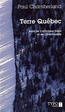 Terre Québec - suivi de L'afficheur hurle et de L'inavouable