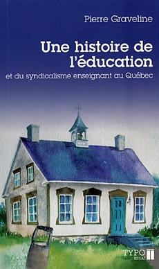 Une histoire de l'éducation - et du syndicalisme enseignant au Québec