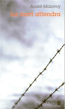 La mort attendra. - Souvenirs de guerre suivi de Fin heureuse