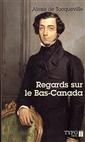 Regards sur le Bas-Canada - Alexis de Tocqueville - Choix de textes et présentation de Claude Corbo